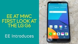 EE at MWC 2017: The First Look at the LG G6