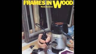 Home Book Summary: Making Picture Frames In Wood (home Craftsman) By Manly Banister