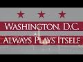 watch he video of Washington, D.C. Always Plays Itself
