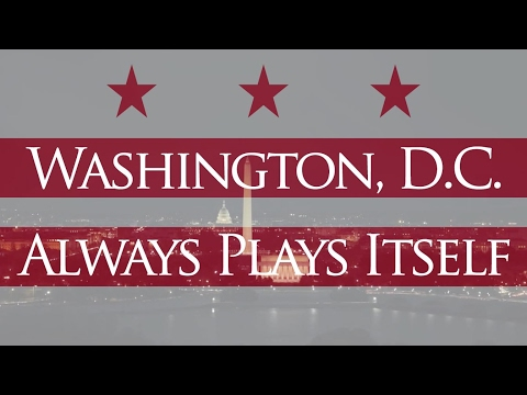 Washington, D.C. Always Plays Itself