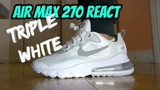 AIR MAX 270 REACT TRIPLE WHITE Review & On feet