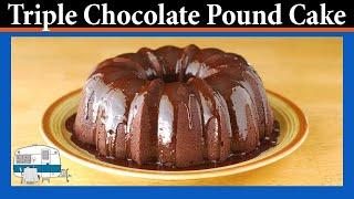 Triple Chocolate Pound Cake - White Trash Cooking
