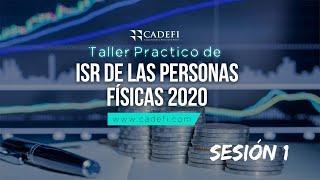 Cadefi - Taller Práctico de ISR de las Personas Físicas 2020 Sesión 1