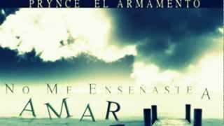 Prynce El Armamento - No Me Enseñaste a Amar (Con Letra) (Prod. By Smoke, Well & Rifo Kila) 2012