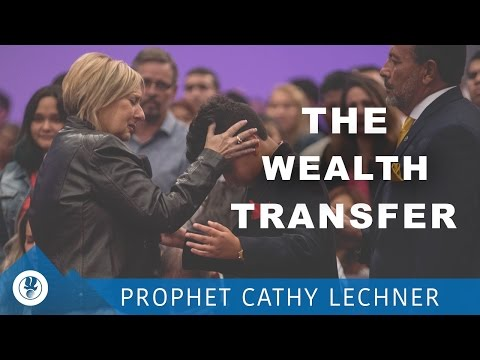 The Wealth Transfer | Prophet Cathy Lechner