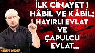 İlk cinayet! Hâbil ve Kâbil: Hayırlı evlat ve çapulcu evlat... / 18.06.2013 / Kerem Önder