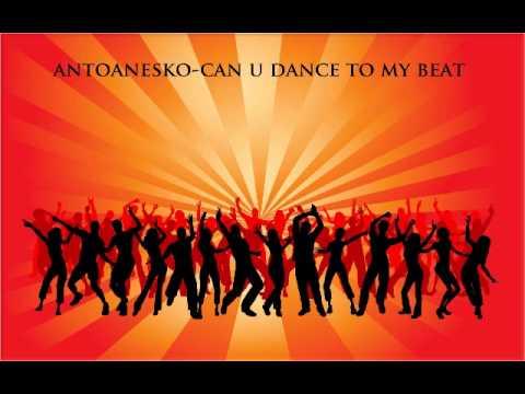 Antoanesko-can U Dance To My Beat