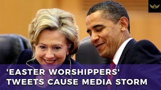 Obama & Hillary Easter tweets cause outrage, as media supports genocide of Christians in Syria