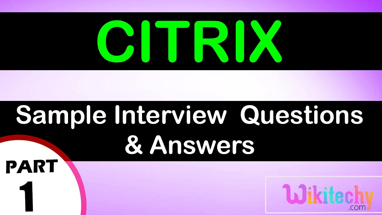 citrix top most interview questions and answers for freshers citrix top most interview questions and answers for freshers experienced online videos lectures
