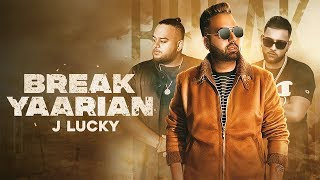 BREAK YAARIAN J Lucky (Official ) Karan Aujla | Deep Jandu