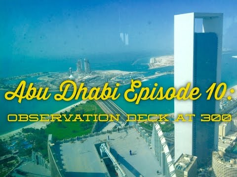 Best of Abu Dhabi Episode 10: Observation Deck at 300 Etihad Towers by HourPhilippines.com
