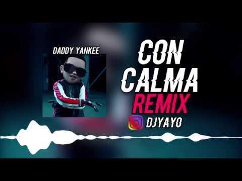 CON CALMA REMIX | DJ YAYO ✘ DADDY YANKEE 🔥