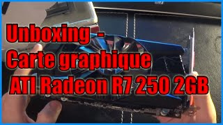 Unboxing  - Carte graphique ATI Radeon R7 250 2GB
