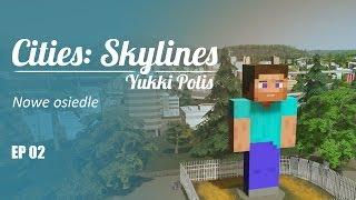 Cities: Skylines na modach - YukkiPolis :: Ep. 02 :: Nowa strefa mieszkaniowa