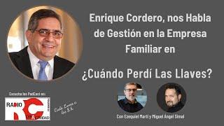 Enrique Cordero y la Gestión en la Empresa Familiar. Problemas y Soluciones con Ezequiel Martí.