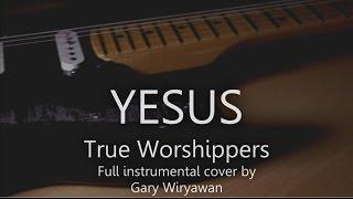 Yesus - True Worshippers - Full Instrumental Cover - Gary Wiryawan