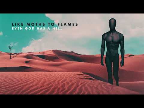 Like Moths To Flames - Even God Has A Hell