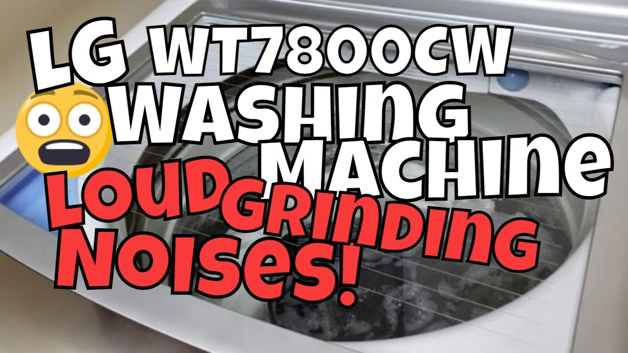 Lg Wt7800cw Loud Grinding Noises Youtube