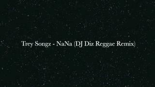 @TreySongz - NaNa ( @Djdiz973 Reggae Remix) (Explicit)