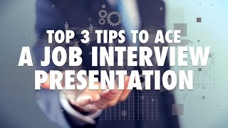 Top 3 Tips to Ace a Job Interview Presentation