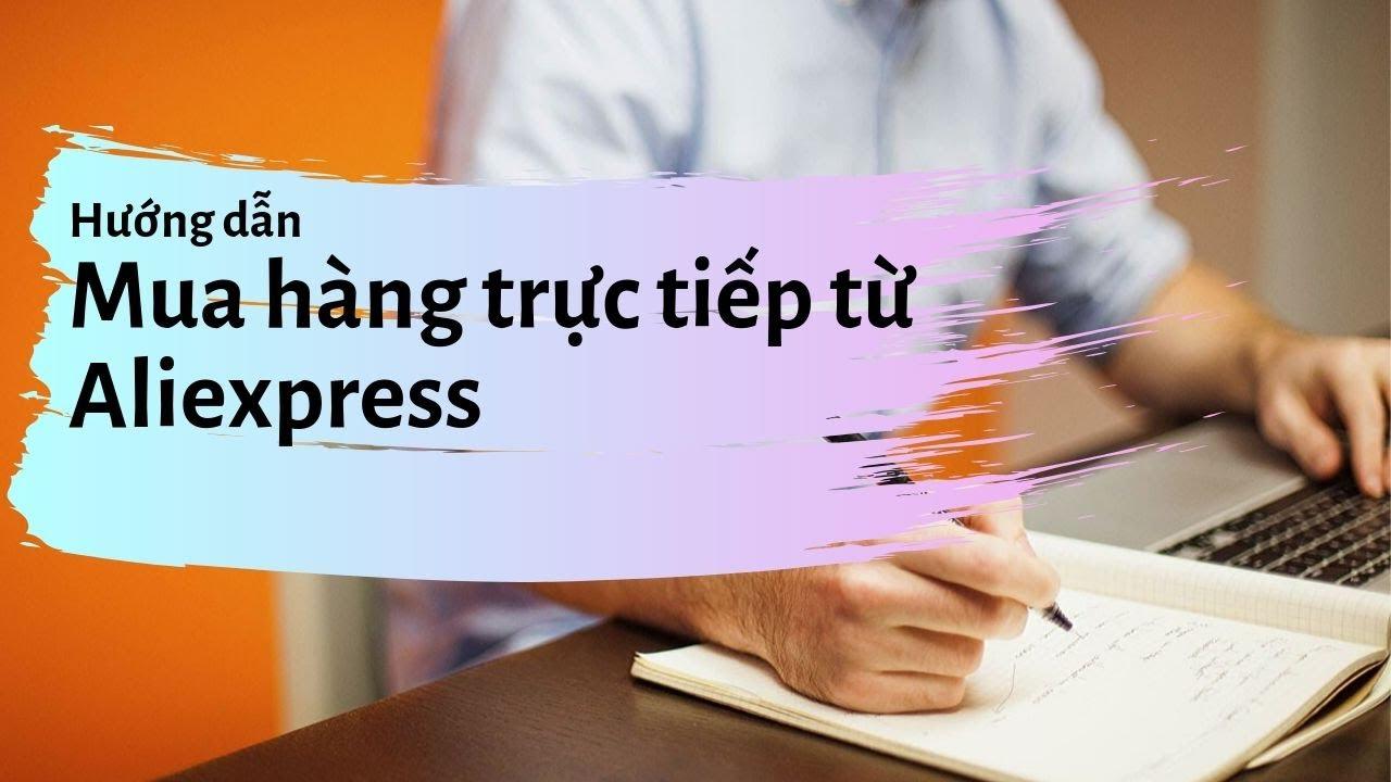 Hướng dẫn mua hàng trực tiếp từ Aliexpress đơn giản