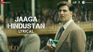 Jaaga Hindustan - Lyrical | Gold |  Akshay Kumar | Sachin - Jigar | Divya Kumar | Javed Akhtar
