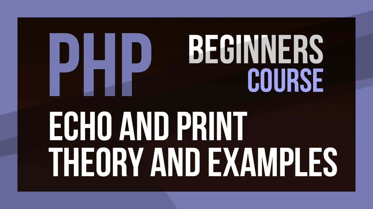 Learn PHP - PHP Echo and PHP Print theory and examples