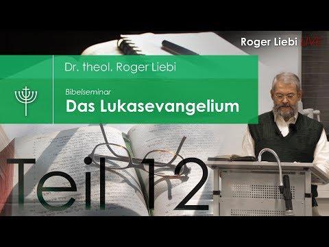 Dr. theol. Roger Liebi - Das Lukasevangelium ab Kapitel 9,11 / Teil 12