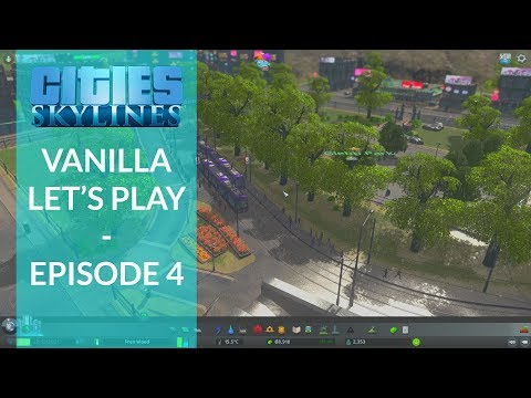 Cities: Skylines | Vanilla Let's Play | Episode 4: General Expansion & Downtown Planning