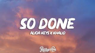 Alicia Keys - So Done (Lyrics) ft. Khalid