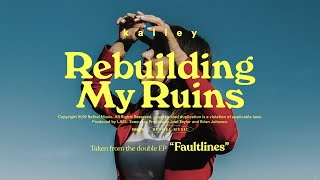Rebuilding My Ruins - kalley | Faultlines