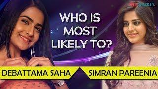 Who is most likely to? Ft. Debattama Saha and Simran Pareenja I Exclusive I TellyChakkar
