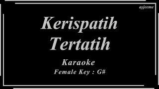 Kerispatih - Tertatih (Female Key) Karaoke   Ayjeeme Karaoke