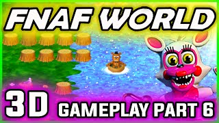 FNAF World 3D Gameplay Part 6 | GETTING the BEST CHARACTERS | FNAF World Walkthrough Part 6