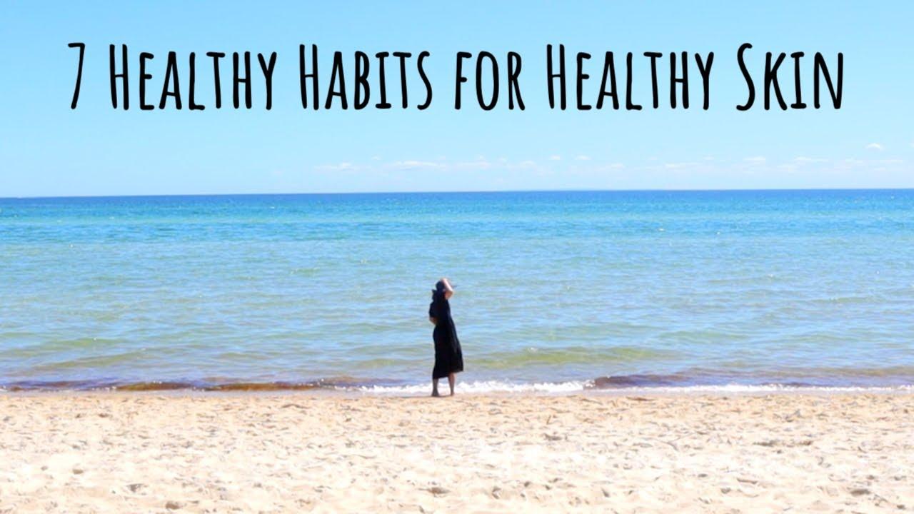 7 Healthy Habits for Healthy Skin ⇢ Habits for Healthy Skin (Part 2)