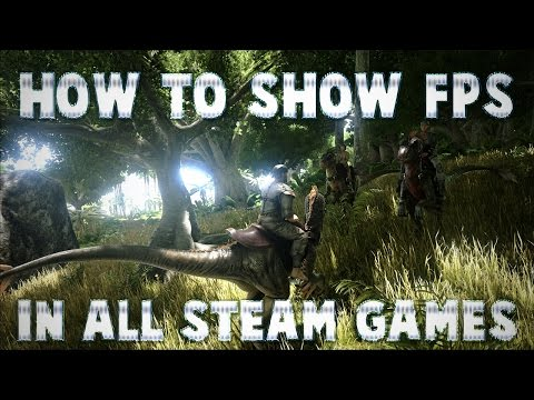 How To Show Your FPS In All Steam Games! [ARK: Survival