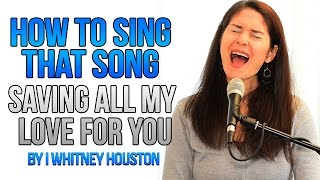 How To Sing That Song: SAVING ALL MY LOVE FOR YOU by Whitney Houston