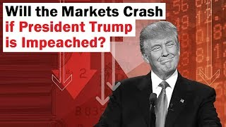 Will the Markets Crash if Trump is Impeached?