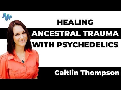 Psychedelics and Holistic Health | Caitlin Thompson