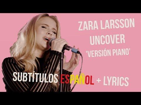 ZARA LARSSON - UNCOVER (Live piano version) | subtitulada en Español + lyrics