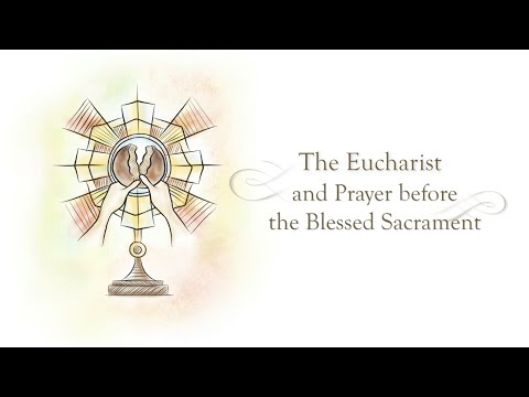 The Eucharist and Prayer before the Blessed Sacrament