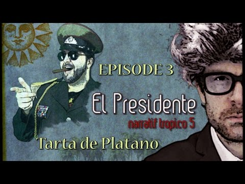(Let's Play narratif) EL PRESIDENTE - Episode 3 - Tarta de Platano