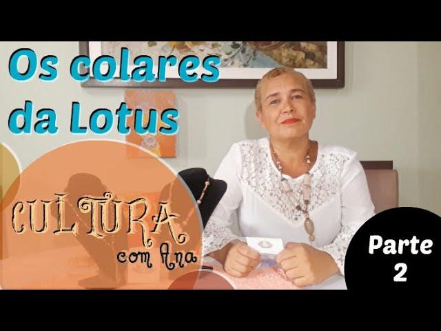 Cultura com Ana - Os colares da Lotus (parte 2)