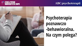 Psychoterapia poznawczo-behawioralna - na czym polega? - Ida Derezińska i Joanna Gutral