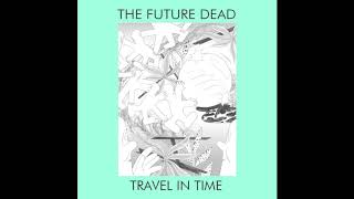 The Future Dead - travel in time