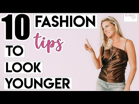 10 SIMPLE Fashion Tips To Help You Look YOUNGER!