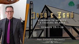 Gênesis 25.1-26: Jacó e Esaú - O Propósito de Deus, A Escolha de Deus (Rev. Evandro)
