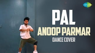 Pal | Arijit Singh | Dance Cover By Anoop Parmar | पल | Monsoon Shootout