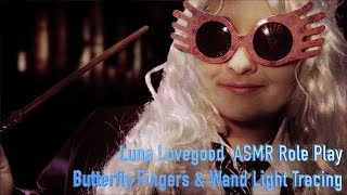 Luna Lovegood ✨Hogwarts ASMR Role Play [RP MONTH] Butterfly Fingers & Wand Light Tracing