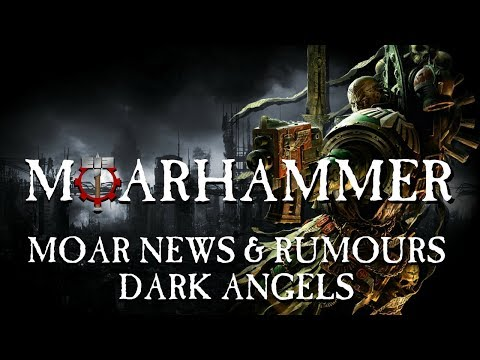 MOAR News and Rumours - Dark Angels Warhammer 40k